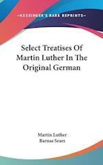 Select Treatises of Martin Luther in the Original German af Barnas Sears, Martin Luther