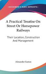 A Practical Treatise on Street or Horsepower Railways af Alexander Easton