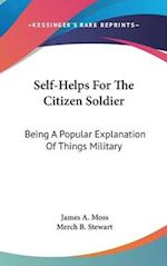 Self-Helps for the Citizen Soldier af Merch B Stewart, James Alfred Moss
