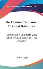 The Commercial Power of Great Britain V2 af Charles Dupin