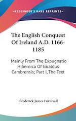 The English Conquest of Ireland A.D. 1166-1185 af Frederick James Furnivall