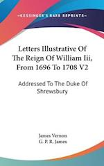 Letters Illustrative of the Reign of William III, from 1696 to 1708 V2 af James Vernon