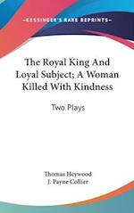 The Royal King and Loyal Subject; A Woman Killed with Kindness