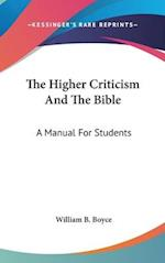 The Higher Criticism and the Bible af William B Boyce