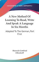 A New Method of Learning to Read, Write and Speak a Language in Six Months af Heinrich Gottfried Ollendorff