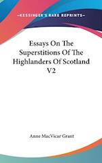 Essays on the Superstitions of the Highlanders of Scotland V2 af Anne MacVicar Grant