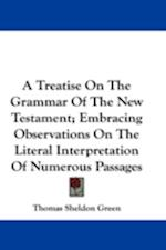 A Treatise on the Grammar of the New Testament; Embracing Observations on the Literal Interpretation of Numerous Passages af Thomas Sheldon Green