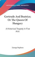 Gertrude and Beatrice; Or the Queen of Hungary af George Stephens