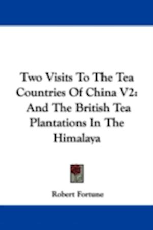 Bog, hardback Two Visits To The Tea Countries Of China V2 af Robert Fortune