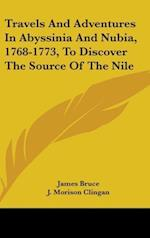 Travels and Adventures in Abyssinia and Nubia, 1768-1773, to Discover the Source of the Nile af James Bruce