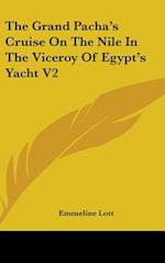 The Grand Pacha's Cruise on the Nile in the Viceroy of Egypt's Yacht V2 af Emmeline Lott