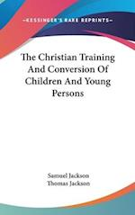 The Christian Training and Conversion of Children and Young Persons af Samuel Jackson