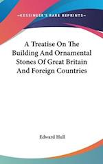 A Treatise on the Building and Ornamental Stones of Great Britain and Foreign Countries af Edward Hull