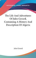 The Life and Adventures of Jules Gerard, Containing a History and Description of Algeria af Jules Gerard