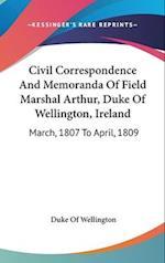 Civil Correspondence and Memoranda of Field Marshal Arthur, Duke of Wellington, Ireland