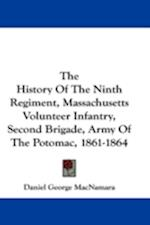 The History of the Ninth Regiment, Massachusetts Volunteer Infantry, Second Brigade, Army of the Potomac, 1861-1864 af Daniel George Macnamara
