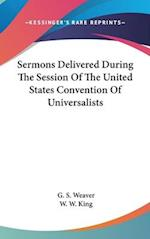 Sermons Delivered During the Session of the United States Convention of Universalists af G. S. Weaver, George Sumner Weaver, W. W. King