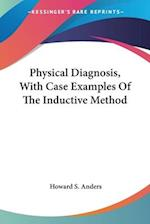 Physical Diagnosis, with Case Examples of the Inductive Method af Howard S. Anders