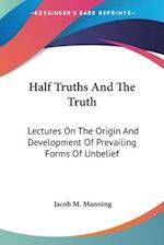 Half Truths and the Truth af Jacob M. Manning
