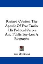 Richard Cobden, the Apostle of Free Trade af John Mcgilchrist