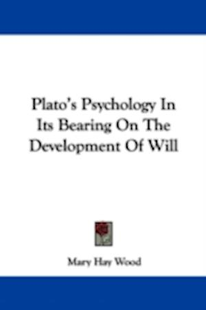 Bog, paperback Plato's Psychology in Its Bearing on the Development of Will af Mary Hay Wood