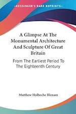 A Glimpse at the Monumental Architecture and Sculpture of Great Britain af Matthew Holbeche Bloxam