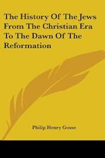The History of the Jews from the Christian Era to the Dawn of the Reformation af Philip Henry Gosse