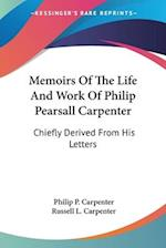 Memoirs of the Life and Work of Philip Pearsall Carpenter af Philip P. Carpenter