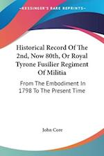 Historical Record of the 2nd, Now 80th, or Royal Tyrone Fusilier Regiment of Militia af John Core