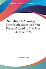 Narrative of a Voyage to New South Wales and Van Dieman's Land in the Ship Skelton, 1820 af James Dixon
