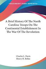 A Brief History of the North Carolina Troops on the Continental Establishment in the War of the Revolution af Charles L. Davis