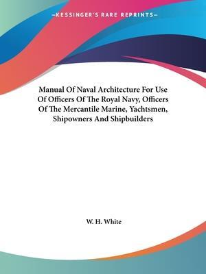Bog, paperback Manual of Naval Architecture for Use of Officers of the Royal Navy, Officers of the Mercantile Marine, Yachtsmen, Shipowners and Shipbuilders af W H White