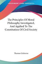 The Principles of Moral Philosophy Investigated, and Applied to the Constitution of Civil Society af Thomas Gisborne