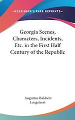 Georgia Scenes, Characters, Incidents, Etc. In The First Half Century Of The Republic