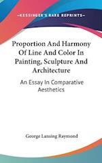 Proportion and Harmony of Line and Color in Painting, Sculpture and Architecture af George Lansing Raymond