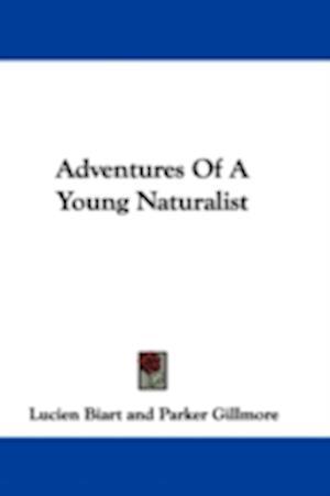 Bog, hardback Adventures of a Young Naturalist af Lucien Biart