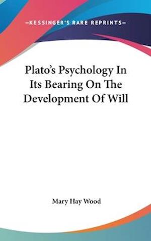 Bog, hardback Plato's Psychology in Its Bearing on the Development of Will af Mary Hay Wood