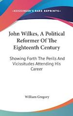 John Wilkes, a Political Reformer of the Eighteenth Century