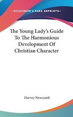 The Young Lady's Guide to the Harmonious Development of Christian Character af Harvey Newcomb