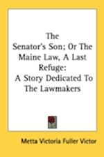 The Senator's Son; Or the Maine Law, a Last Refuge