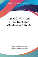 Agnes C. Wirt, and Other Books for Children and Youth af American Tract Society, American Tract Society