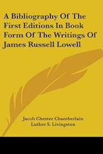 A Bibliography of the First Editions in Book Form of the Writings of James Russell Lowell af Jacob Chester Chamberlain