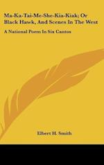 Ma-Ka-Tai-Me-She-Kia-Kiak; Or Black Hawk, and Scenes in the West af Elbert H. Smith