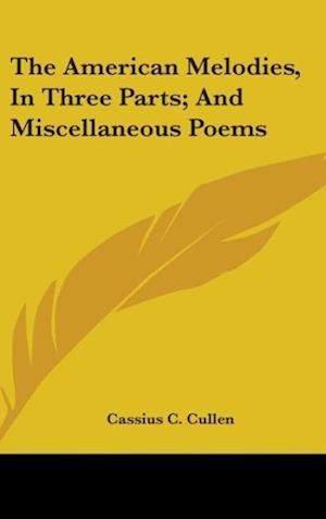 Bog, hardback The American Melodies, in Three Parts; And Miscellaneous Poems af Cassius C Cullen