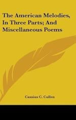 The American Melodies, in Three Parts; And Miscellaneous Poems af Cassius C. Cullen