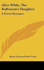 Alice Wilde, the Raftsman's Daughter af Metta Victoria Fuller Victor