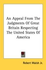 An Appeal from the Judgments of Great Britain Respecting the United States of America af Robert Walsh Jr., Robert Walsh Jr