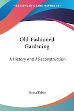 Old-Fashioned Gardening af Grace Tabor