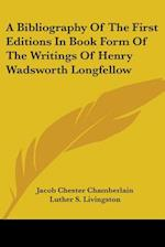 A Bibliography of the First Editions in Book Form of the Writings of Henry Wadsworth Longfellow af Jacob Chester Chamberlain