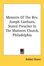 Memoirs of the REV. Joseph Eastburn, Stated Preacher in the Mariners Church, Philadelphia af Ashbel Green
